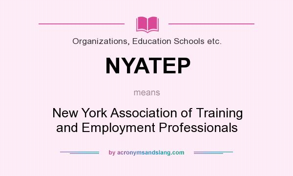 What does NYATEP mean? It stands for New York Association of Training and Employment Professionals