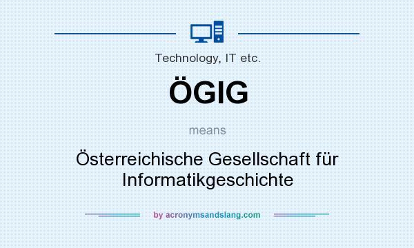 What does ÖGIG mean? It stands for Österreichische Gesellschaft für Informatikgeschichte