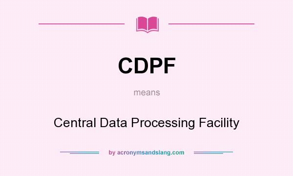 What does CDPF mean? It stands for Central Data Processing Facility