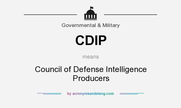 What does CDIP mean? It stands for Council of Defense Intelligence Producers
