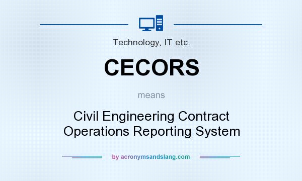 What does CECORS mean? It stands for Civil Engineering Contract Operations Reporting System