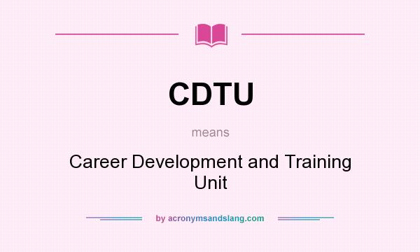What does CDTU mean? It stands for Career Development and Training Unit