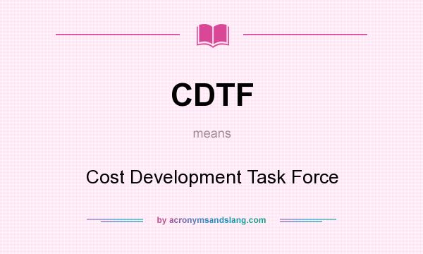 What does CDTF mean? It stands for Cost Development Task Force