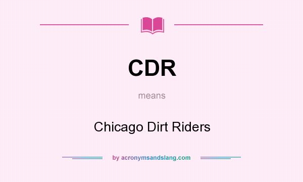 What does CDR mean? It stands for Chicago Dirt Riders