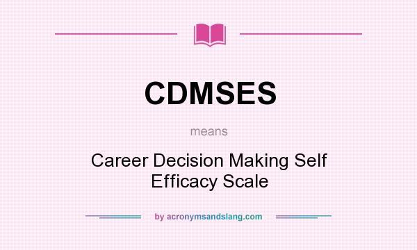 Definition Of CDMSES   CDMSES Stands For Career Decision Making Self  Efficacy Scale. By AcronymsAndSlang.com