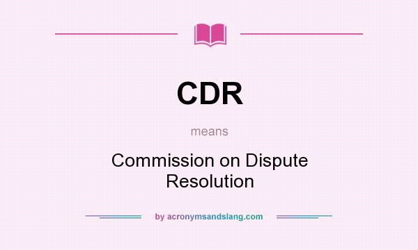 What does CDR mean? It stands for Commission on Dispute Resolution