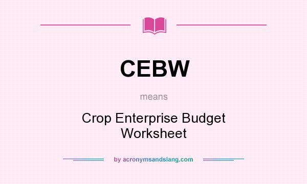 What does CEBW mean? It stands for Crop Enterprise Budget Worksheet
