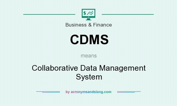What does CDMS mean? It stands for Collaborative Data Management System
