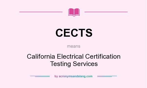 What does CECTS mean? It stands for California Electrical Certification Testing Services