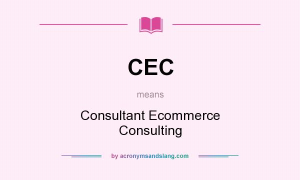 What does CEC mean? It stands for Consultant Ecommerce Consulting