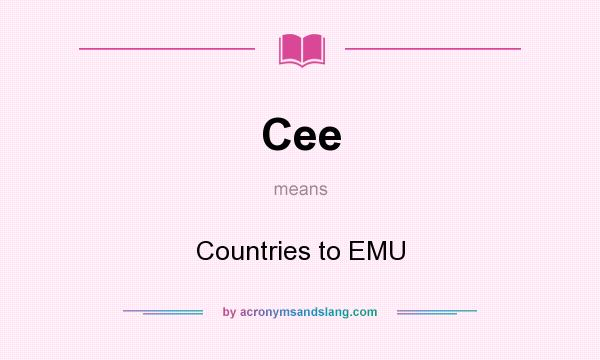 What does Cee mean? It stands for Countries to EMU