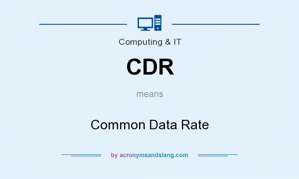 What does CDR mean? It stands for Common Data Rate
