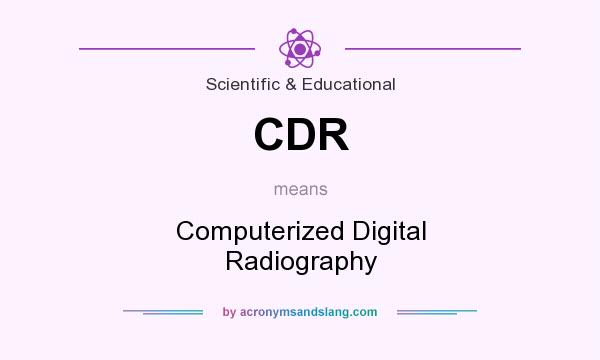 What does CDR mean? It stands for Computerized Digital Radiography
