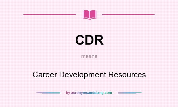 What does CDR mean? It stands for Career Development Resources