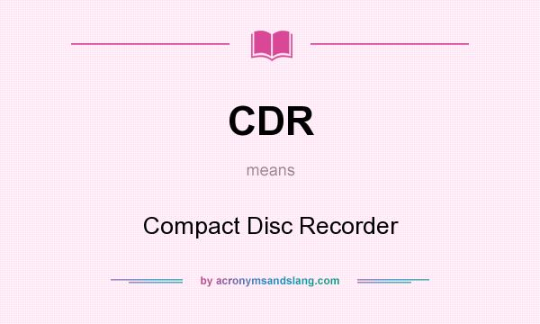 What does CDR mean? It stands for Compact Disc Recorder