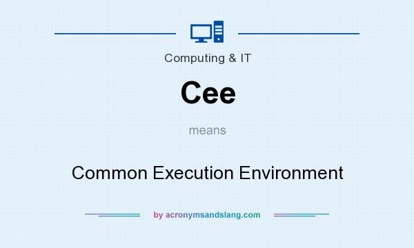 What does Cee mean? It stands for Common Execution Environment