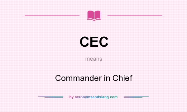 What does CEC mean? It stands for Commander in Chief