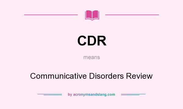 What does CDR mean? It stands for Communicative Disorders Review
