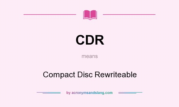 What does CDR mean? It stands for Compact Disc Rewriteable