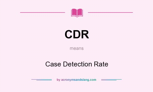 What does CDR mean? It stands for Case Detection Rate