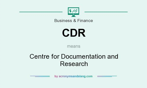 What does CDR mean? It stands for Centre for Documentation and Research
