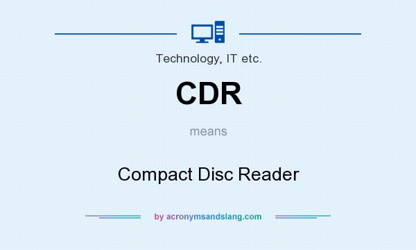 What does CDR mean? It stands for Compact Disc Reader