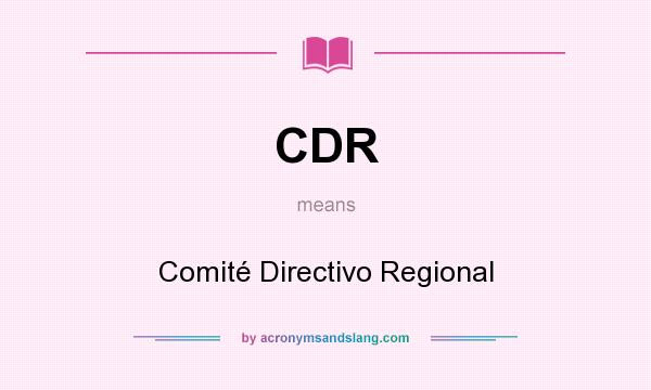 What does CDR mean? It stands for Comité Directivo Regional