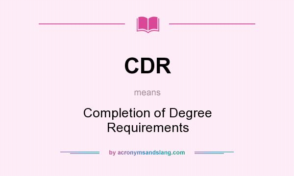 What does CDR mean? It stands for Completion of Degree Requirements