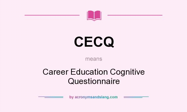 What does CECQ mean? It stands for Career Education Cognitive Questionnaire