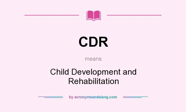 What does CDR mean? It stands for Child Development and Rehabilitation