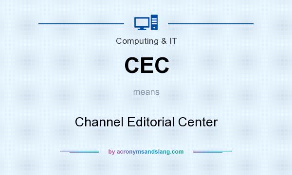 What does CEC mean? It stands for Channel Editorial Center
