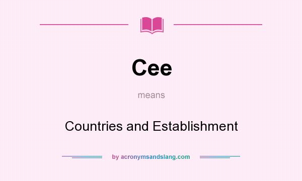 What does Cee mean? It stands for Countries and Establishment
