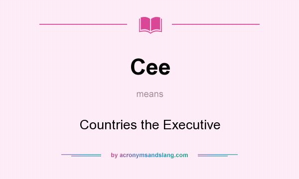 What does Cee mean? It stands for Countries the Executive