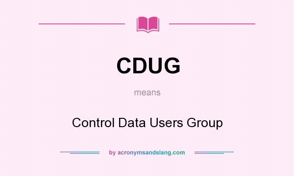 What does CDUG mean? It stands for Control Data Users Group