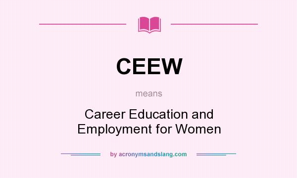 What does CEEW mean? It stands for Career Education and Employment for Women