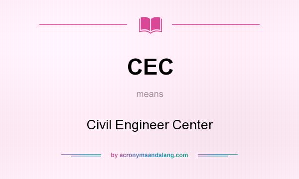 What does CEC mean? It stands for Civil Engineer Center