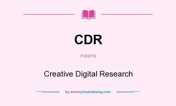 What does CDR mean? It stands for Creative Digital Research