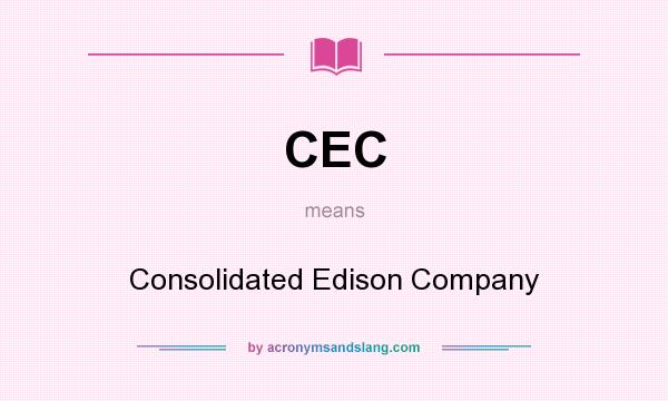 What does CEC mean? It stands for Consolidated Edison Company