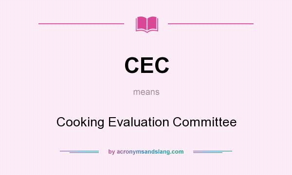 What does CEC mean? It stands for Cooking Evaluation Committee