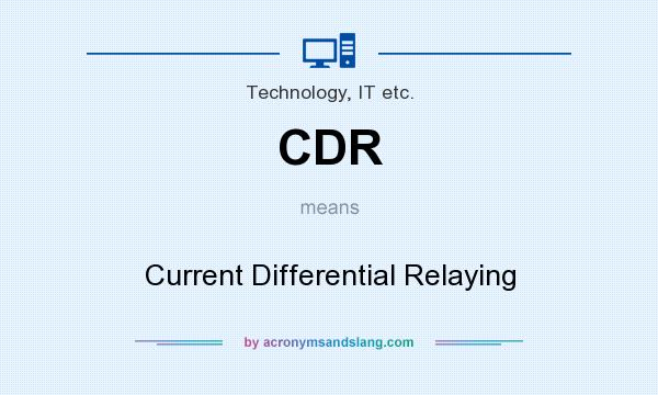 What does CDR mean? It stands for Current Differential Relaying