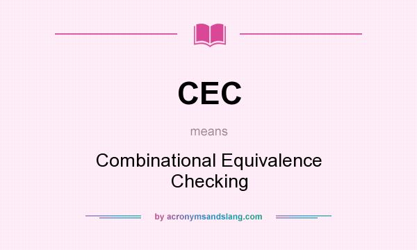 What does CEC mean? It stands for Combinational Equivalence Checking