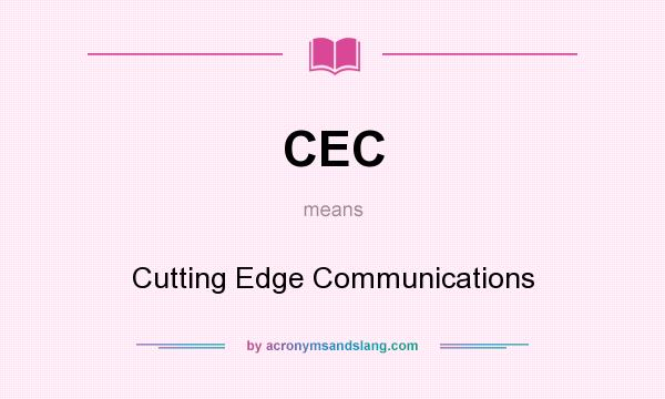 What does CEC mean? It stands for Cutting Edge Communications