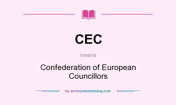 What does CEC mean? It stands for Confederation of European Councillors