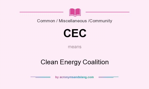 What does CEC mean? It stands for Clean Energy Coalition