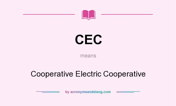 What does CEC mean? It stands for Cooperative Electric Cooperative