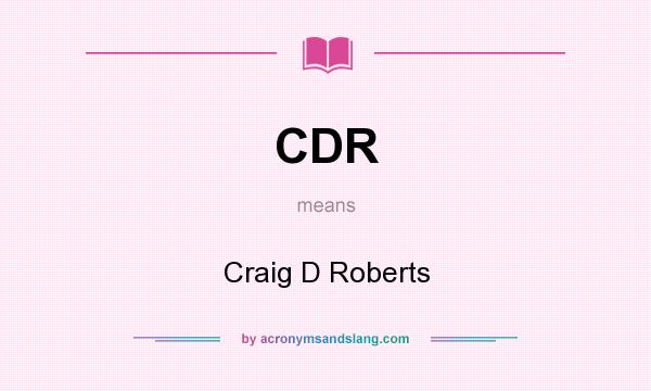 What does CDR mean? It stands for Craig D Roberts