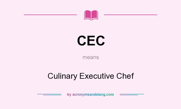 What does CEC mean? It stands for Culinary Executive Chef