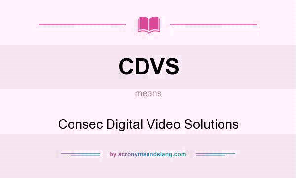 What does CDVS mean? It stands for Consec Digital Video Solutions
