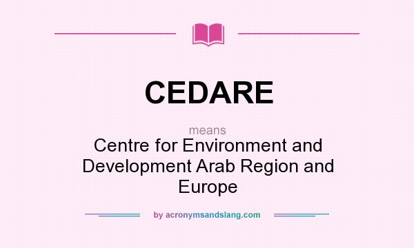 What does CEDARE mean? It stands for Centre for Environment and Development Arab Region and Europe