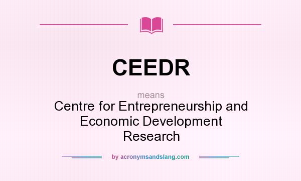 What does CEEDR mean? It stands for Centre for Entrepreneurship and Economic Development Research